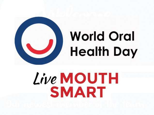 TODAY IS WORLD ORAL HEALTH DAY.